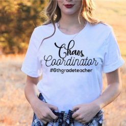 Chaos Coordinator 6th Grade Teacher Funny T-Shirts