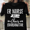 Chaos Coordinator Gift For ER Nurse T-Shirts