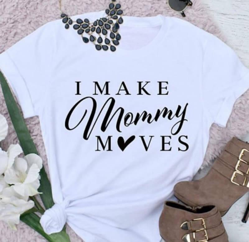 Funny Mom Shirt I Make Mommy Moves Mom Shirt