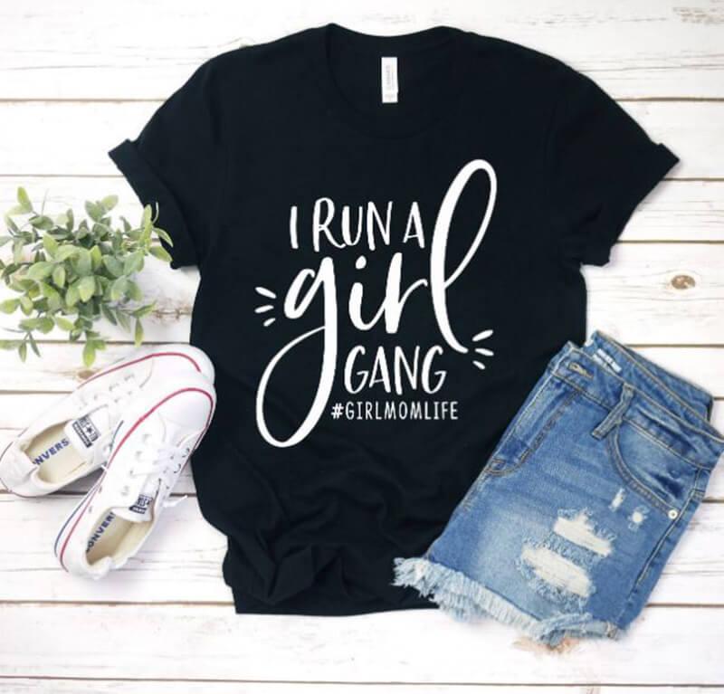 Girl Mom T-shirt, I Run A Girl Gang Shirt