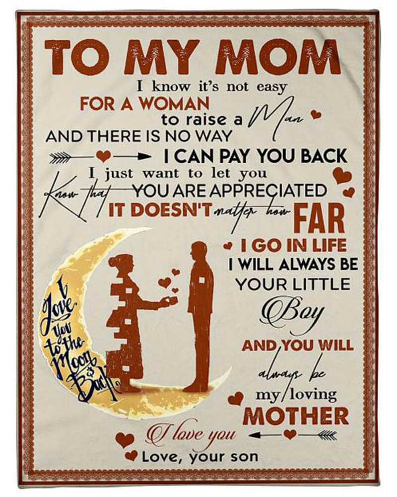 Mom Blanket To My Mom I Know It's Not Easy For A Woman To raise A Man