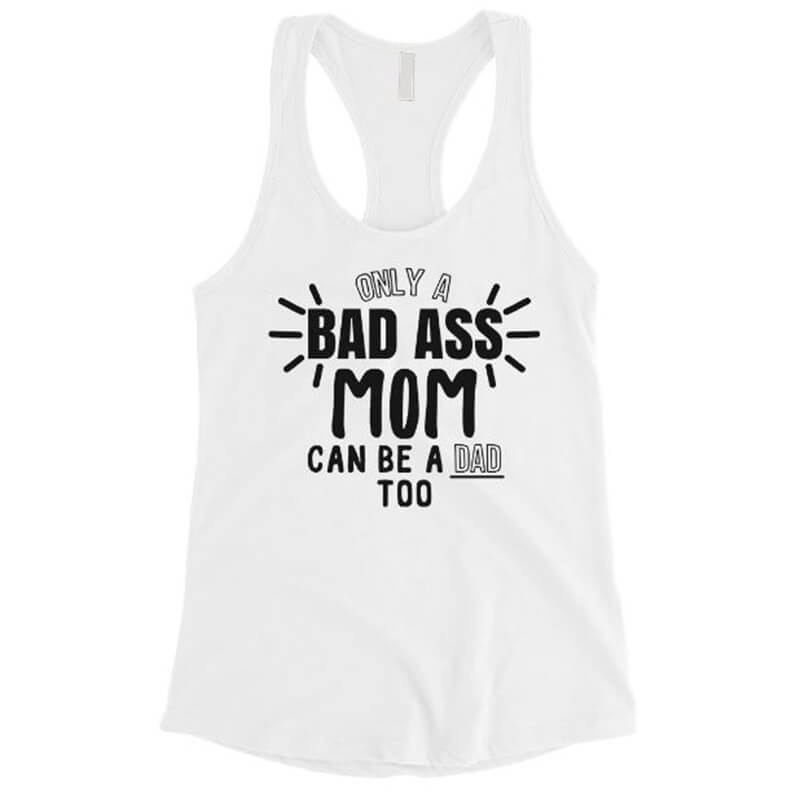 Only A Bad Ass Mom Can Be A Dad Too