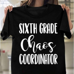 Sixth Grade Chaos Coordinator Funny 6th Grade Teacher Gift T-Shirts