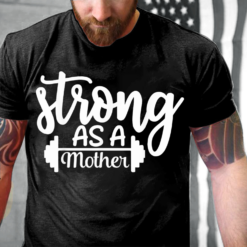 Strong As A Mother Exercise Fitness Workout Gym Gift T-Shirts