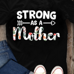 Strong As A Mother Floral Design Cute Mothers Day T-Shirts