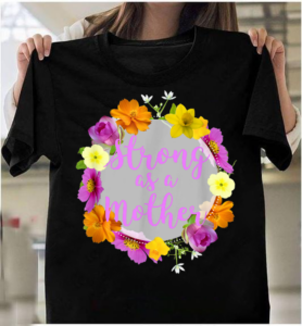 Strong As A Mother Floral Flower Pattern, Gift For Mothers Day T-Shirts