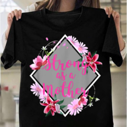 Strong As A Mother Floral Flower Pattern, Mothers Day Gift T-Shirts