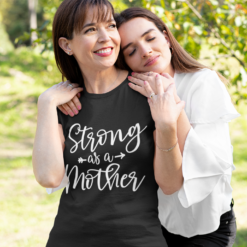 Strong As A Mother, Meaningful Gift For Mom T-Shirts