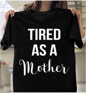 Strong As A Mother Tired As A Mother T-Shirts