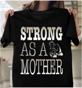 Strong As A Mother To Match Strong Like Mom T-Shirts