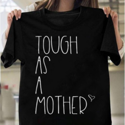 Tough As A Mother Funny Momma Loves Her, Strong As A Mother T-Shirts