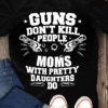 Guns Don't Kill People Moms With Pretty Daughters Do
