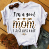 I'm A Good Mom I Just Cuss A Lot, Gift For Mom