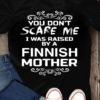 You Don't Scare Me I Was Raised By A Finnish Mother Gift For Mom