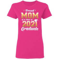Proud Mom Of A Class Of 2021 Graduate Senior 21 Gift T-Shirts 22 of Sapelle