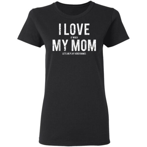 I Love My Mom Funny Sarcastic Video Games Gift T-Shirts 7 of Sapelle
