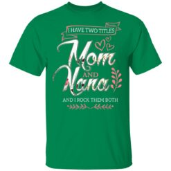 I Have Two Titles Mom And Nana And I Rock Them Mothers Day T-Shirts 21 of Sapelle