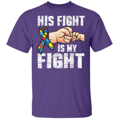 Autism Awareness Autism Mom Dad His Fight Is My Fight T-Shirts 5 of Sapelle