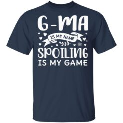 Funny GMa Is My Name Spoiling Is My Game Grandma T-Shirts 18 of Sapelle