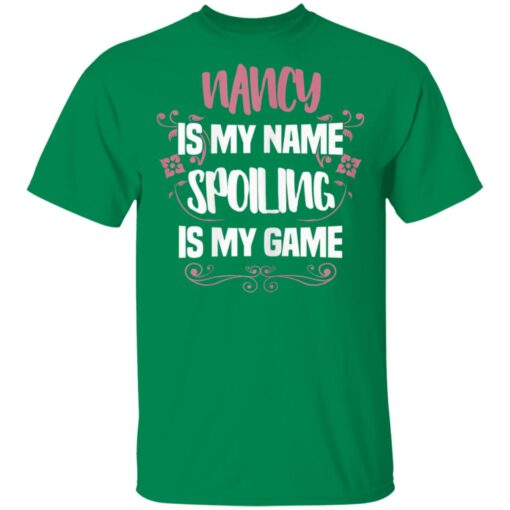 Nancy Is My Name Spoiling Is My Game Funny Grandma Gift T-Shirts 6 of Sapelle