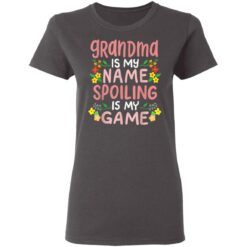 Grandma Is My Name Spoiling Is My Game Funny Granny Gift T-Shirts 33 of Sapelle