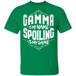 Gamma Is My Name Spoiling Is My Game Grandma Gift T-Shirts 22 of Sapelle