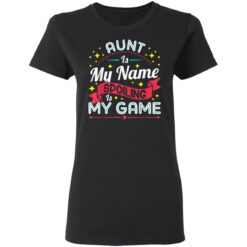 Aunt Is My Name Spoiling Is My Game Mothers Day Gift T-Shirts 19 of Sapelle