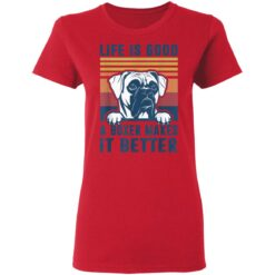 Boxer Dog Life Is Good A Boxer Makes It Better T-Shirts 28 of Sapelle