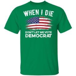 When I Die Dont Let Me Vote Democrat flag TShirt5 T-Shirts 22 of Sapelle