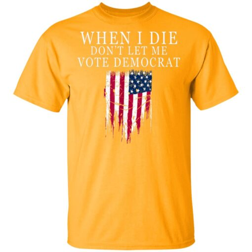 When I Die Dont Let Me Vote Democrat02 T-Shirts 3 of Sapelle