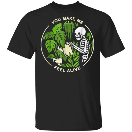 You Make Me Feel Alive Halloween Skull Funny Plants Gift T-Shirts 1 of Sapelle