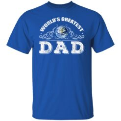 World's Greatest Dad T Shirts T-Shirt 25 of Sapelle