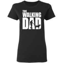 Best Funny Gift For Fathers Day 2021 The Walking Dad T Shirt T-Shirt 27 of Sapelle