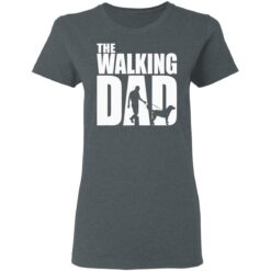 Best Funny Gift For Fathers Day 2021 The Walking Dad T Shirt T-Shirt 29 of Sapelle