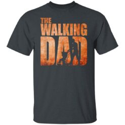 Best Funny Gift For Fathers Day 2021 The Walking Dad T Shirt 3 T-Shirt 15 of Sapelle