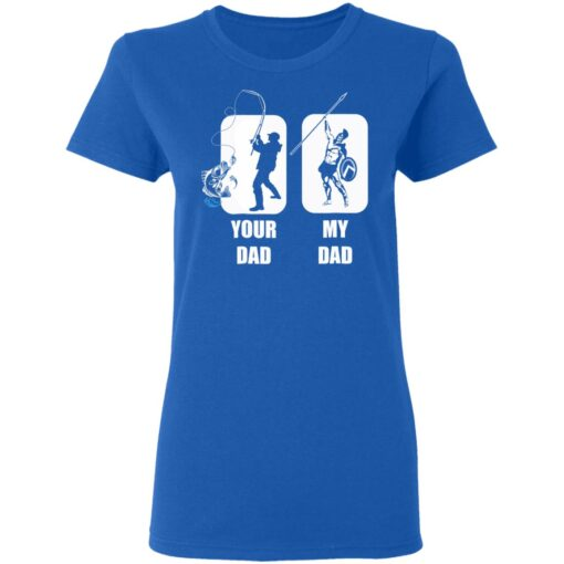 Funny Fathers Day Gift, My Dad Your Dad Champion T-Shirt 14 of Sapelle