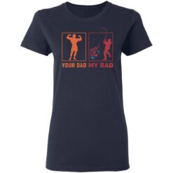 Funny Gift For Dad, My Dad Your Dad T-Shirt 35 of Sapelle