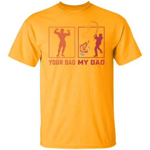 Funny Gift For Dad, My Dad Your Dad T-Shirt 3 of Sapelle