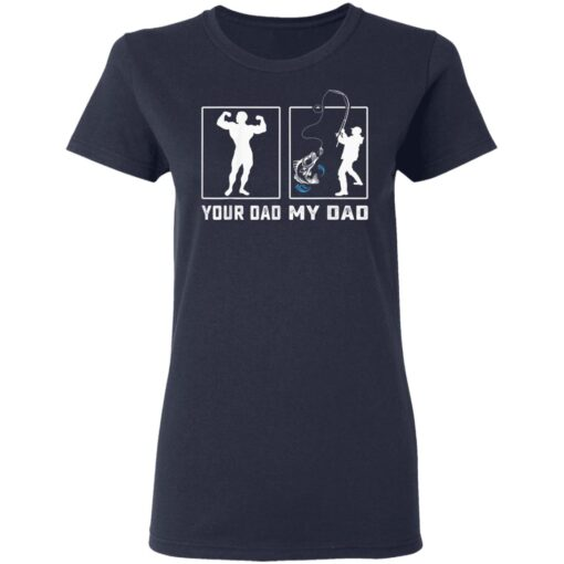 Best Gift For Dad, My Dad Your Dad Fishing T-Shirt 12 of Sapelle