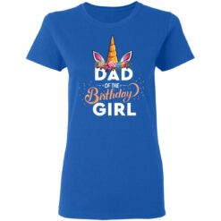 Best Fathers Day Gift Ideas Dad Of The Birthday Girl Unicorn T-Shirt 39 of Sapelle