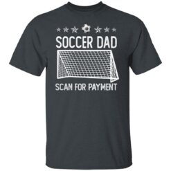 Best Soccer Dad Gifts 2021 Soccer Dad Scan For Payment T-Shirt 15 of Sapelle