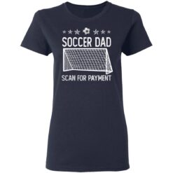 Best Soccer Dad Gifts 2021 Soccer Dad Scan For Payment T-Shirt 35 of Sapelle