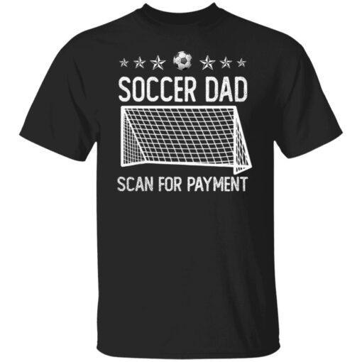 Best Soccer Dad Gifts 2021 Soccer Dad Scan For Payment T-Shirt 1 of Sapelle