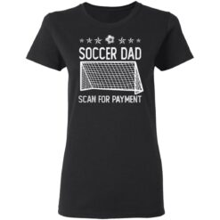 Best Soccer Dad Gifts 2021 Soccer Dad Scan For Payment T-Shirt 27 of Sapelle