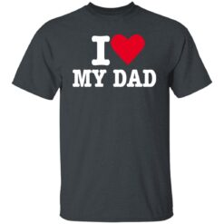 Best Fathers Day Gift 2021, I Love My Dad T-Shirt 15 of Sapelle