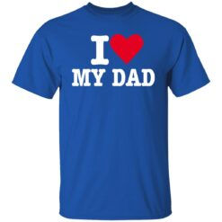 Best Fathers Day Gift 2021, I Love My Dad T-Shirt 25 of Sapelle