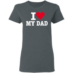 Best Fathers Day Gift 2021, I Love My Dad T-Shirt 29 of Sapelle