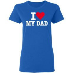 Best Fathers Day Gift 2021, I Love My Dad T-Shirt 39 of Sapelle