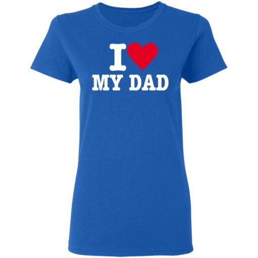 Best Fathers Day Gift 2021, I Love My Dad T-Shirt 14 of Sapelle