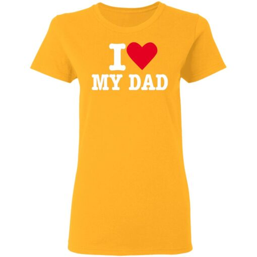Best Fathers Day Gift 2021, I Love My Dad T-Shirt 10 of Sapelle